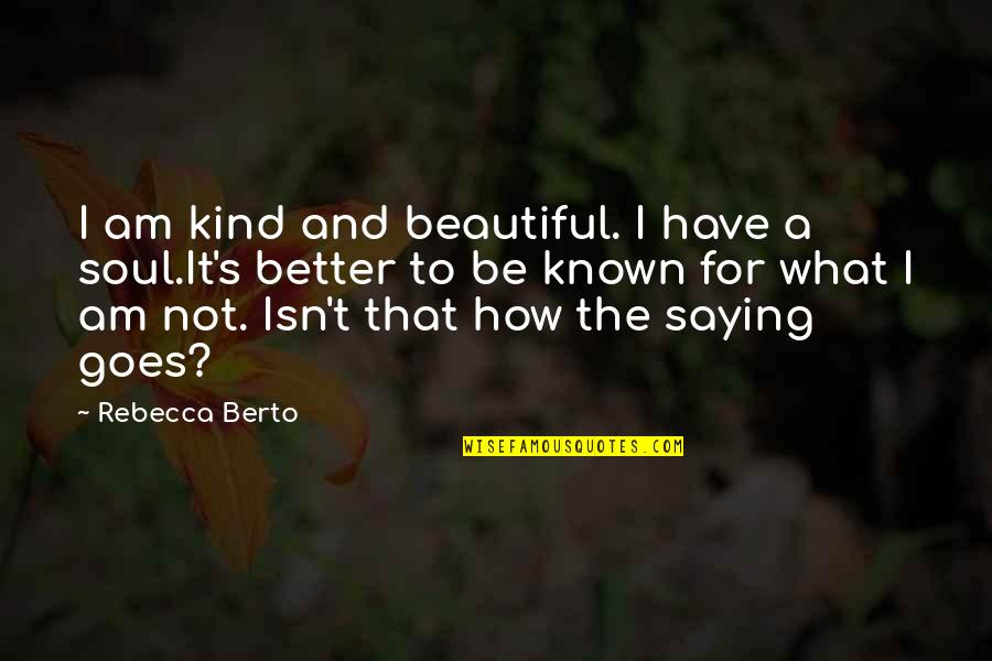 A Beautiful Soul Quotes By Rebecca Berto: I am kind and beautiful. I have a