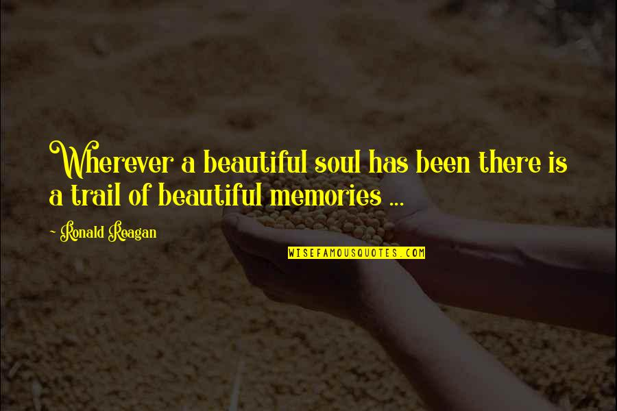 A Beautiful Soul Quotes By Ronald Reagan: Wherever a beautiful soul has been there is