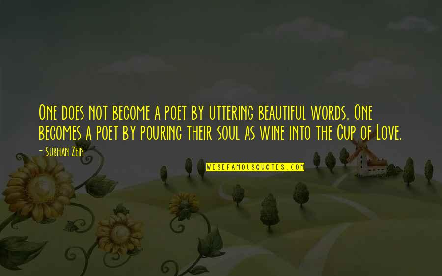 A Beautiful Soul Quotes By Subhan Zein: One does not become a poet by uttering