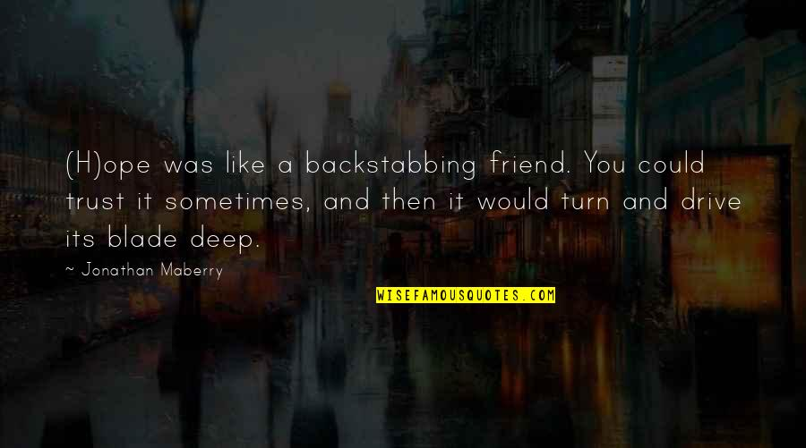 A Best Friend Backstabbing You Quotes By Jonathan Maberry: (H)ope was like a backstabbing friend. You could