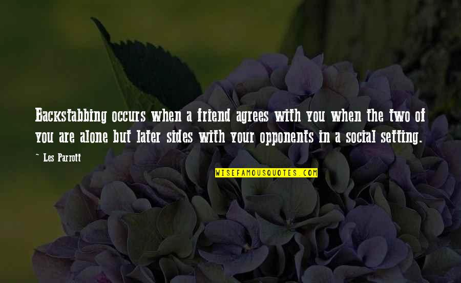 A Best Friend Backstabbing You Quotes By Les Parrott: Backstabbing occurs when a friend agrees with you