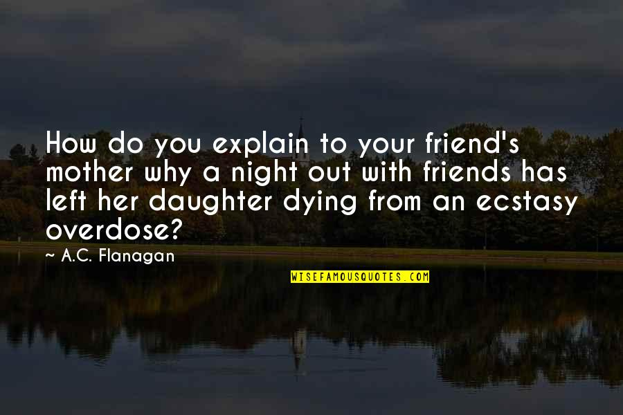 A Best Friend Dying Quotes By A.C. Flanagan: How do you explain to your friend's mother