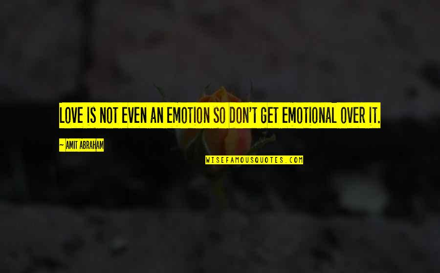 A Best Friend Dying Quotes By Amit Abraham: Love is not even an emotion so don't