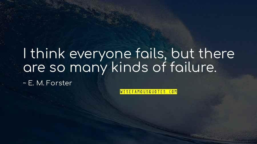 A Best Friend Dying Quotes By E. M. Forster: I think everyone fails, but there are so