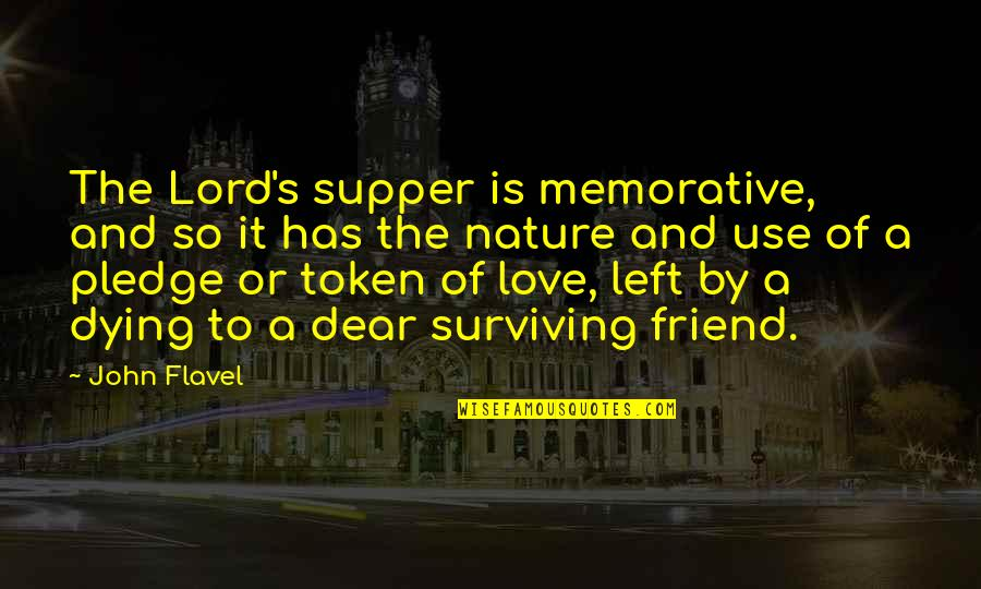 A Best Friend Dying Quotes By John Flavel: The Lord's supper is memorative, and so it