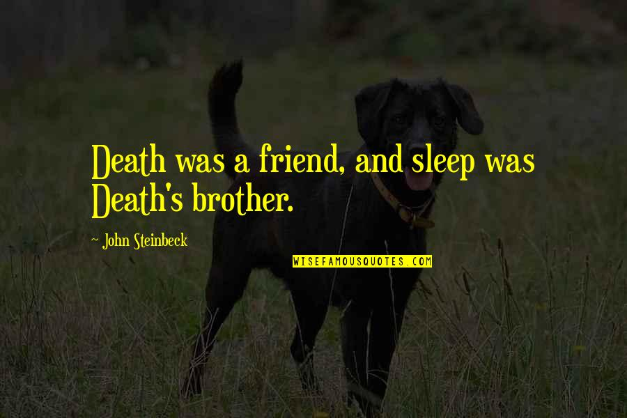 A Best Friend Dying Quotes By John Steinbeck: Death was a friend, and sleep was Death's