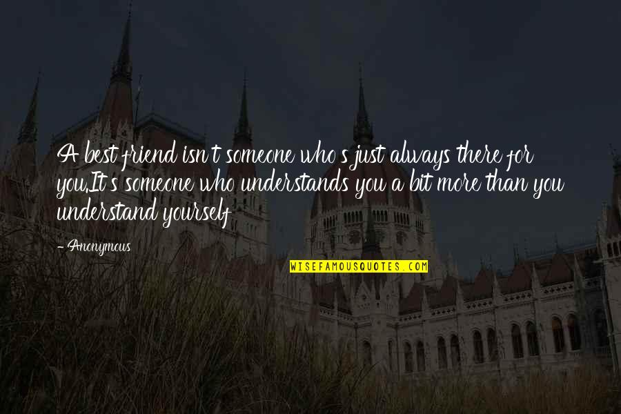 A Best Friend Is Someone Who Quotes By Anonymous: A best friend isn't someone who's just always