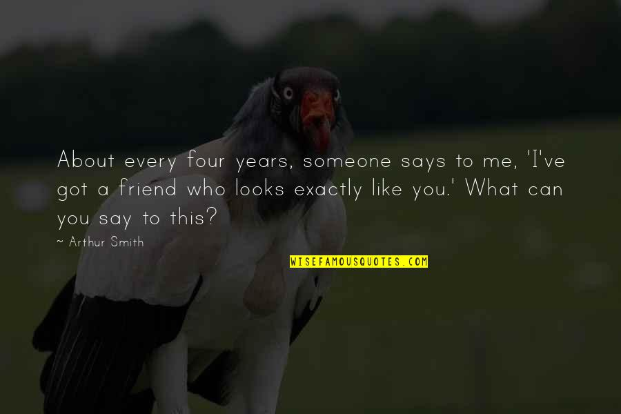 A Best Friend Is Someone Who Quotes By Arthur Smith: About every four years, someone says to me,