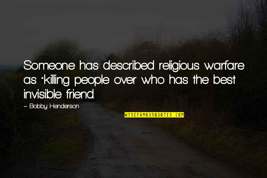 """A Best Friend Is Someone Who Quotes By Bobby Henderson: Someone has described religious warfare as """"killing people"""