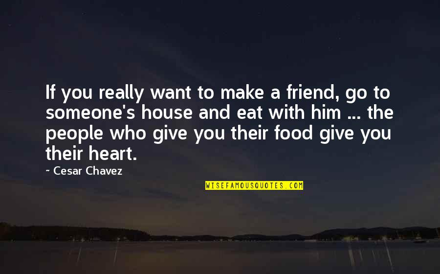 A Best Friend Is Someone Who Quotes By Cesar Chavez: If you really want to make a friend,