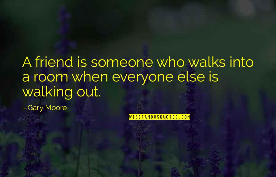 A Best Friend Is Someone Who Quotes By Gary Moore: A friend is someone who walks into a