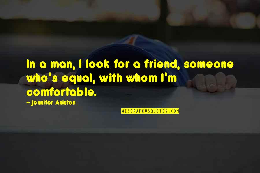 A Best Friend Is Someone Who Quotes By Jennifer Aniston: In a man, I look for a friend,