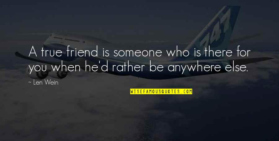 A Best Friend Is Someone Who Quotes By Len Wein: A true friend is someone who is there