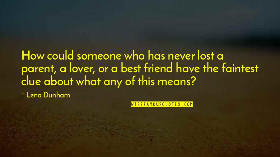 A Best Friend Is Someone Who Quotes By Lena Dunham: How could someone who has never lost a