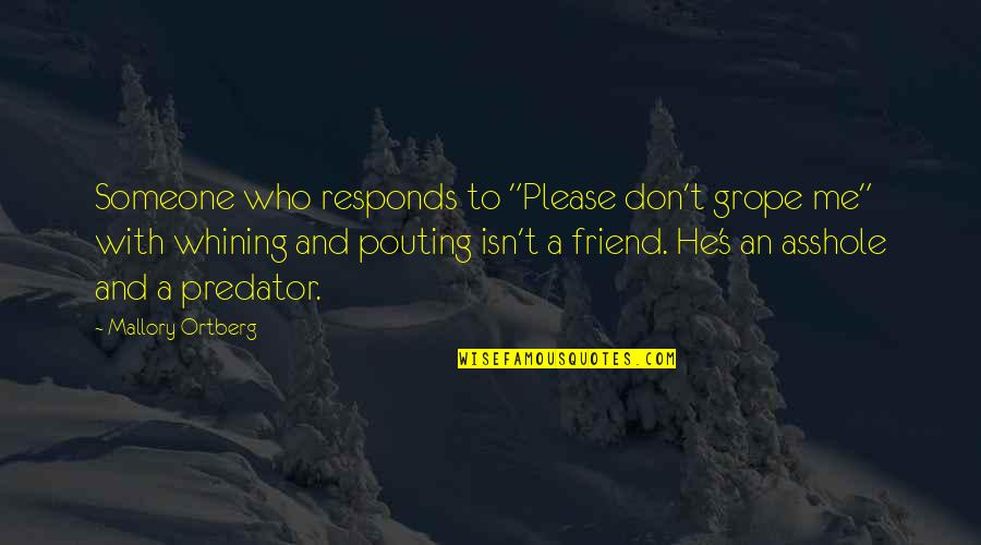 """A Best Friend Is Someone Who Quotes By Mallory Ortberg: Someone who responds to """"Please don't grope me"""""""