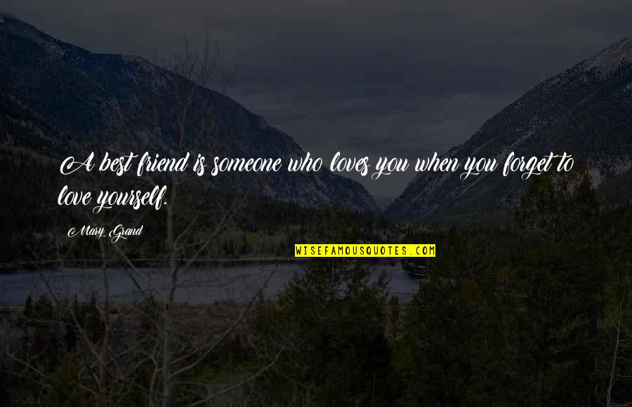 A Best Friend Is Someone Who Quotes By Mary Grand: A best friend is someone who loves you