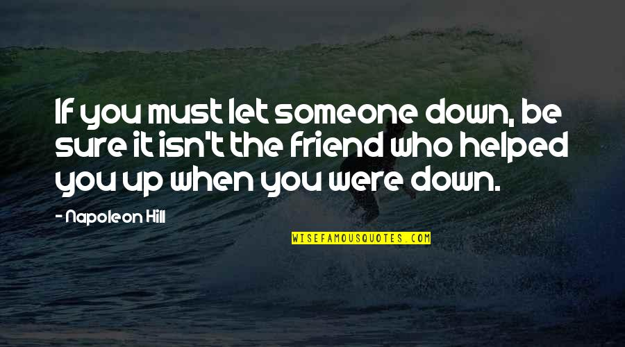 A Best Friend Is Someone Who Quotes By Napoleon Hill: If you must let someone down, be sure