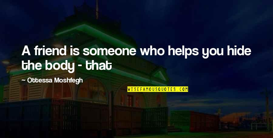A Best Friend Is Someone Who Quotes By Ottessa Moshfegh: A friend is someone who helps you hide