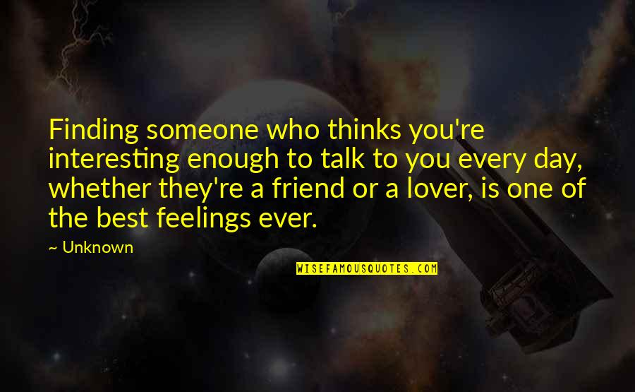 A Best Friend Is Someone Who Quotes By Unknown: Finding someone who thinks you're interesting enough to
