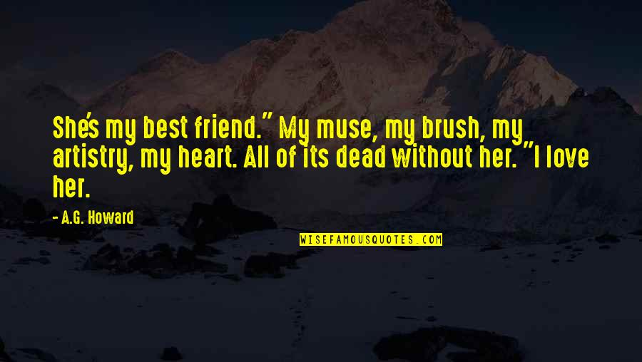"A Best Friend Quotes By A.G. Howard: She's my best friend."" My muse, my brush,"