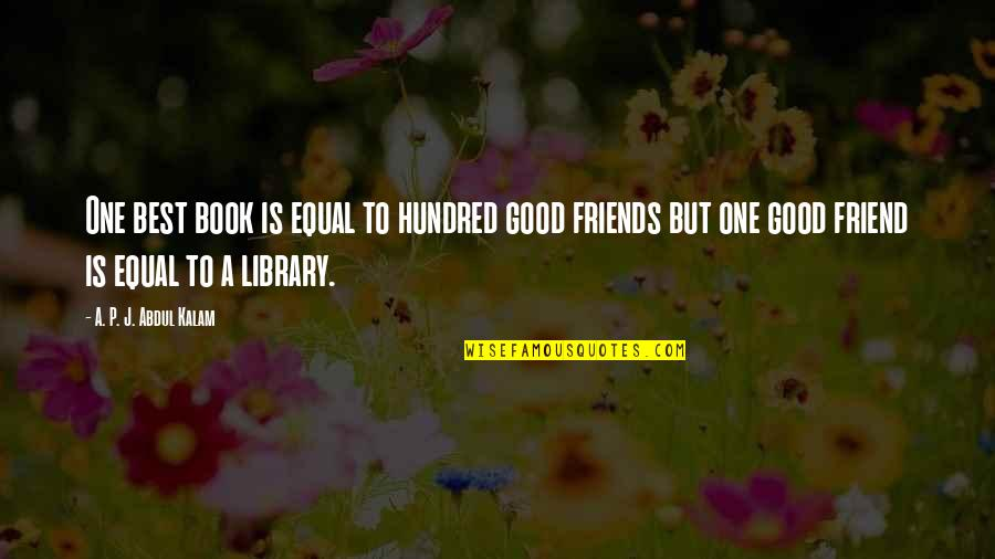 A Best Friend Quotes By A. P. J. Abdul Kalam: One best book is equal to hundred good