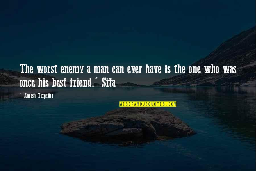 A Best Friend Quotes By Amish Tripathi: The worst enemy a man can ever have