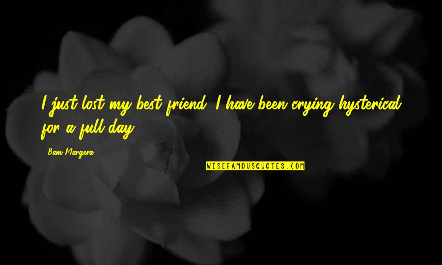A Best Friend Quotes By Bam Margera: I just lost my best friend, I have