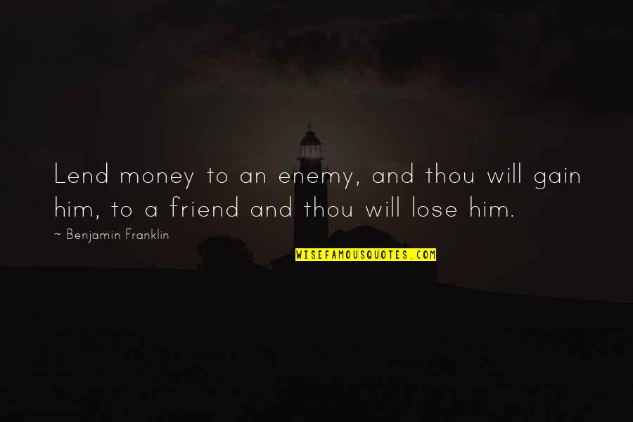 A Best Friend Quotes By Benjamin Franklin: Lend money to an enemy, and thou will