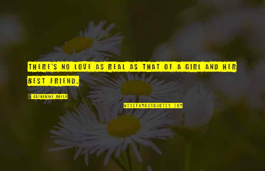 A Best Friend Quotes By Catherine Doyle: There's no love as real as that of