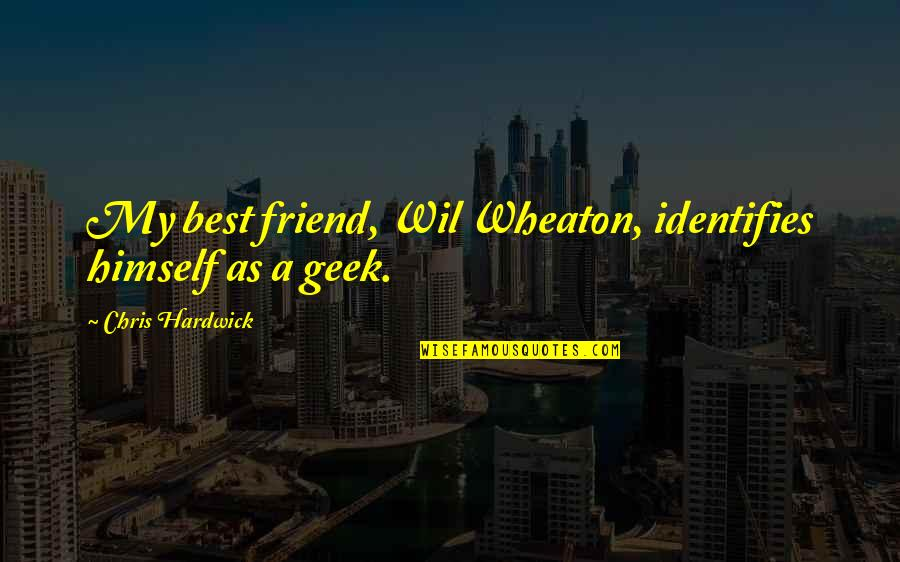 A Best Friend Quotes By Chris Hardwick: My best friend, Wil Wheaton, identifies himself as