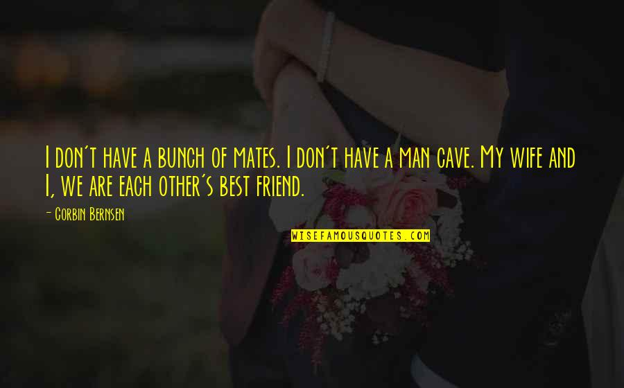 A Best Friend Quotes By Corbin Bernsen: I don't have a bunch of mates. I