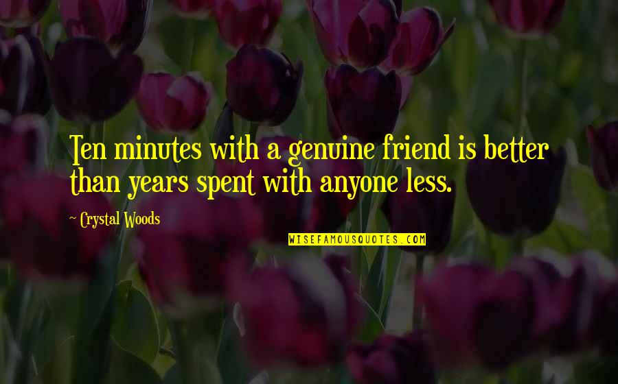 A Best Friend Quotes By Crystal Woods: Ten minutes with a genuine friend is better
