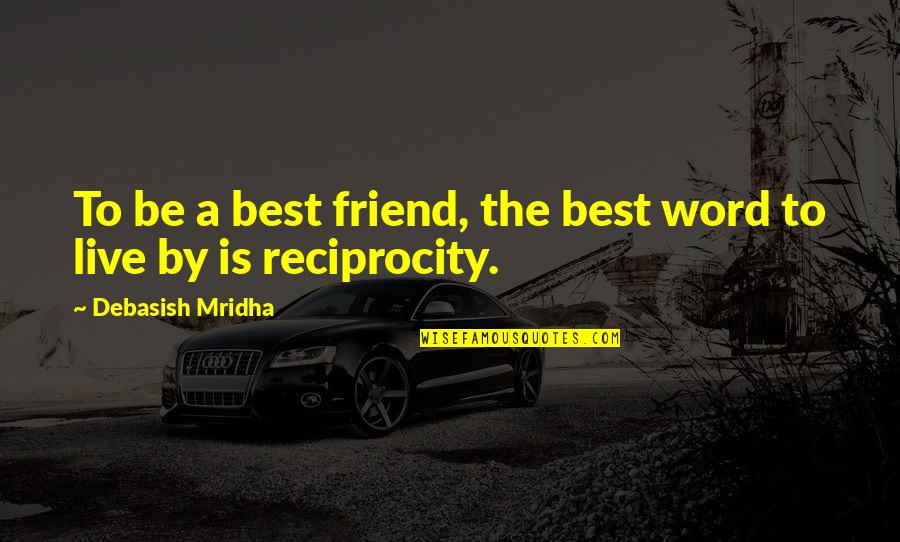 A Best Friend Quotes By Debasish Mridha: To be a best friend, the best word