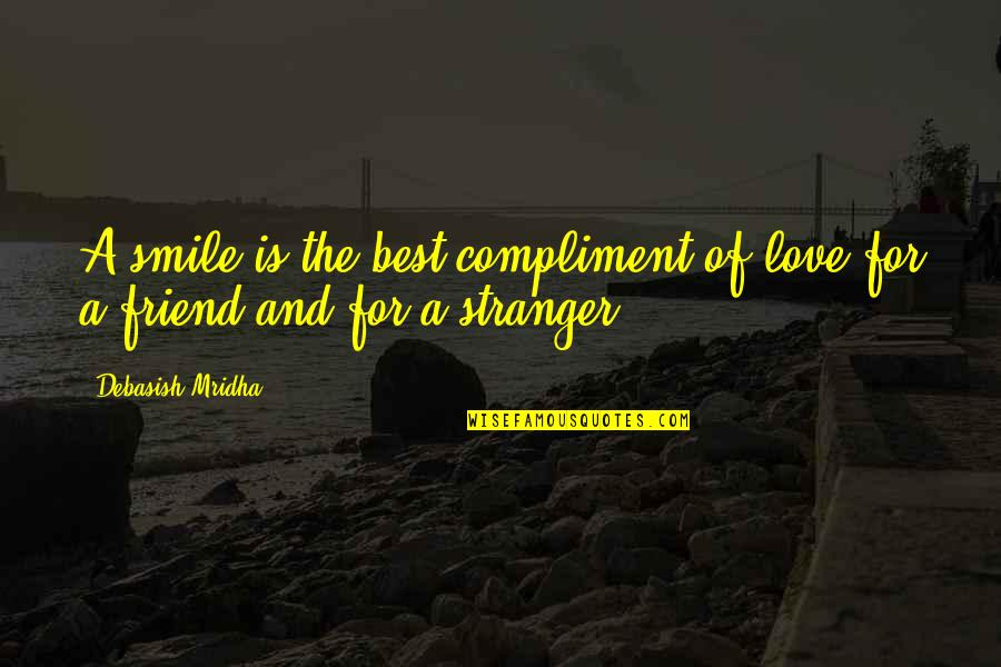 A Best Friend Quotes By Debasish Mridha: A smile is the best compliment of love