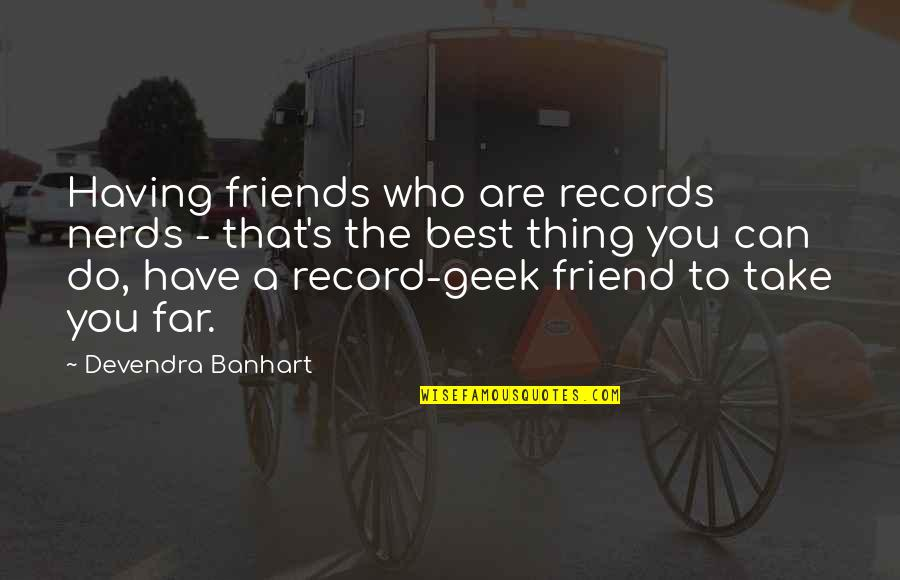 A Best Friend Quotes By Devendra Banhart: Having friends who are records nerds - that's