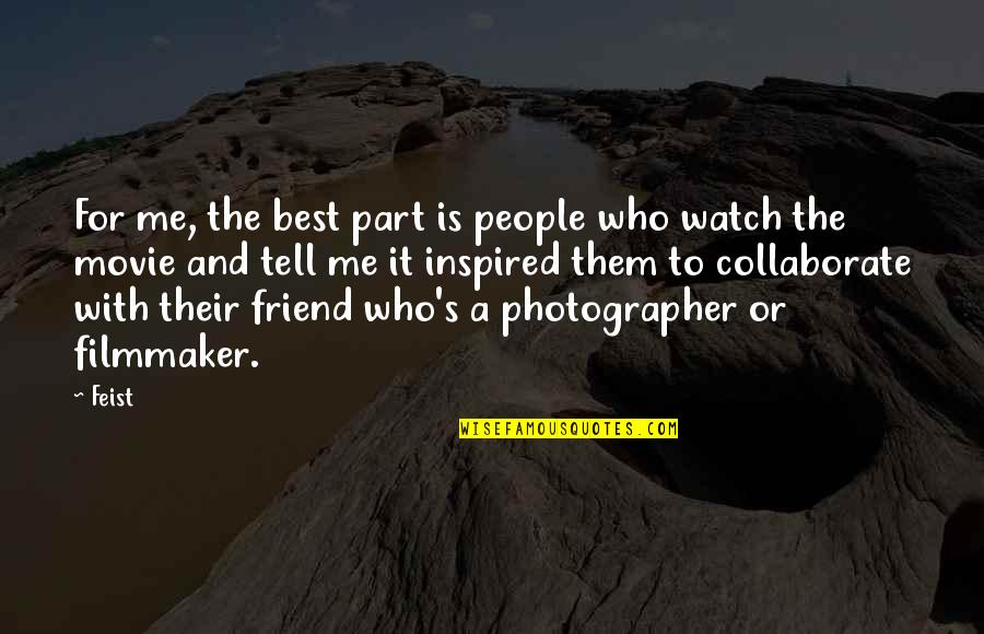 A Best Friend Quotes By Feist: For me, the best part is people who