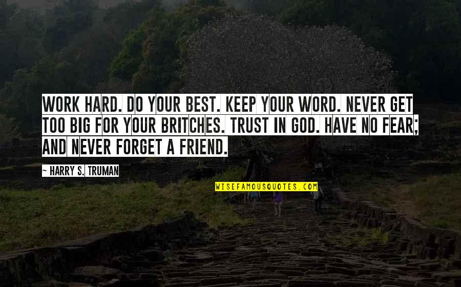 A Best Friend Quotes By Harry S. Truman: Work Hard. Do your best. Keep your word.