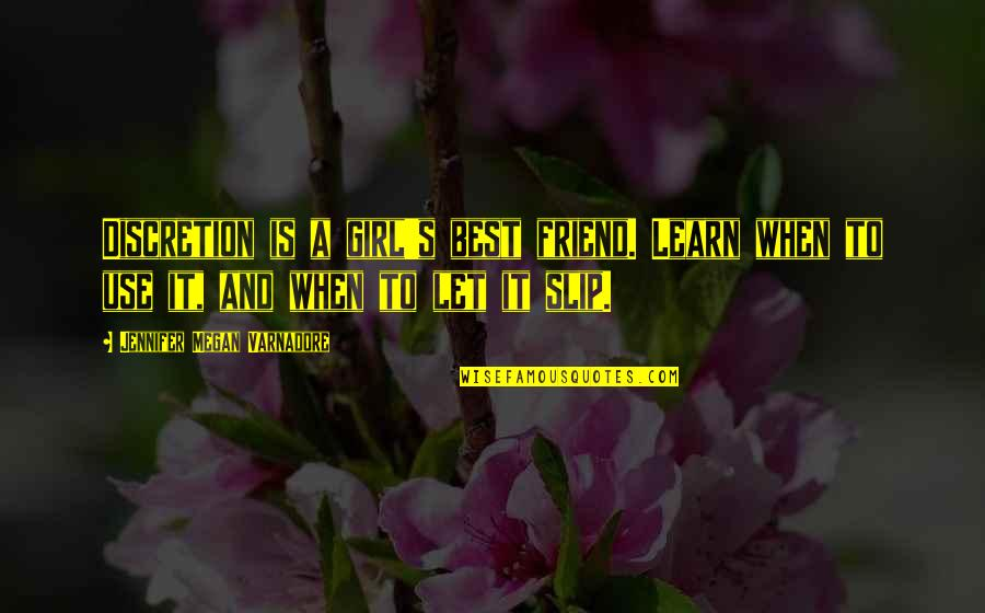 A Best Friend Quotes By Jennifer Megan Varnadore: Discretion is a girl's best friend. Learn when