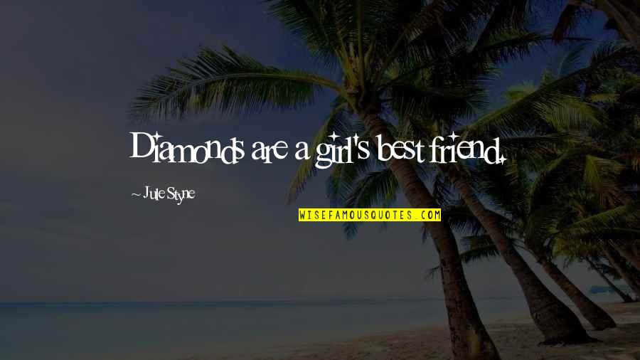 A Best Friend Quotes By Jule Styne: Diamonds are a girl's best friend.
