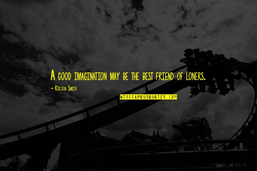 A Best Friend Quotes By Kirsten Smith: A good imagination may be the best friend