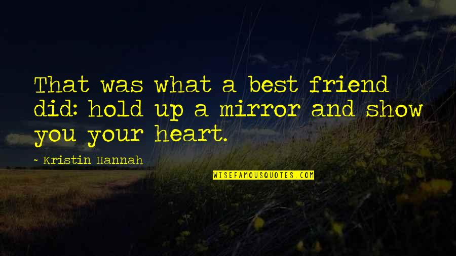 A Best Friend Quotes By Kristin Hannah: That was what a best friend did: hold