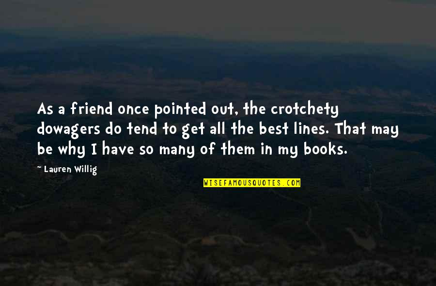 A Best Friend Quotes By Lauren Willig: As a friend once pointed out, the crotchety