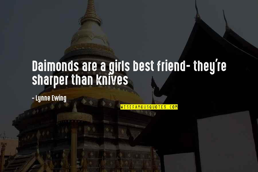 A Best Friend Quotes By Lynne Ewing: Daimonds are a girls best friend- they're sharper
