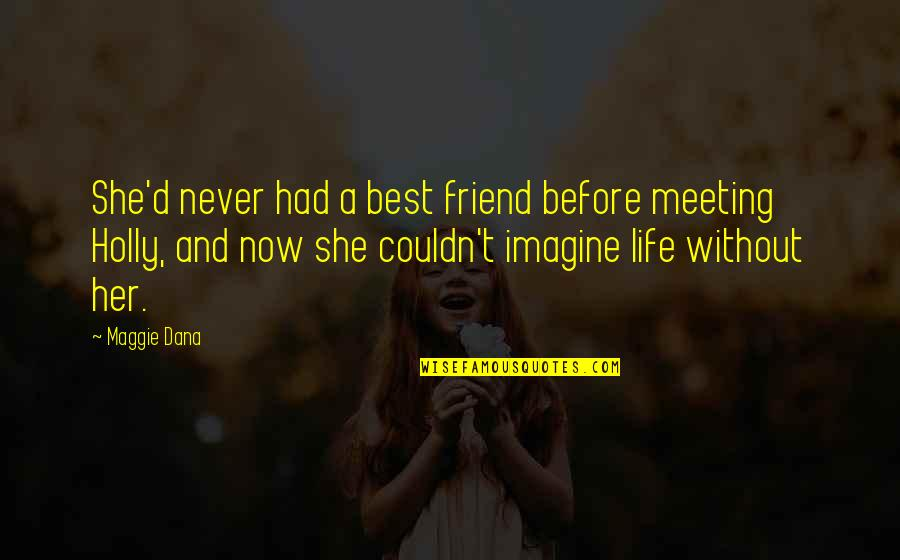 A Best Friend Quotes By Maggie Dana: She'd never had a best friend before meeting