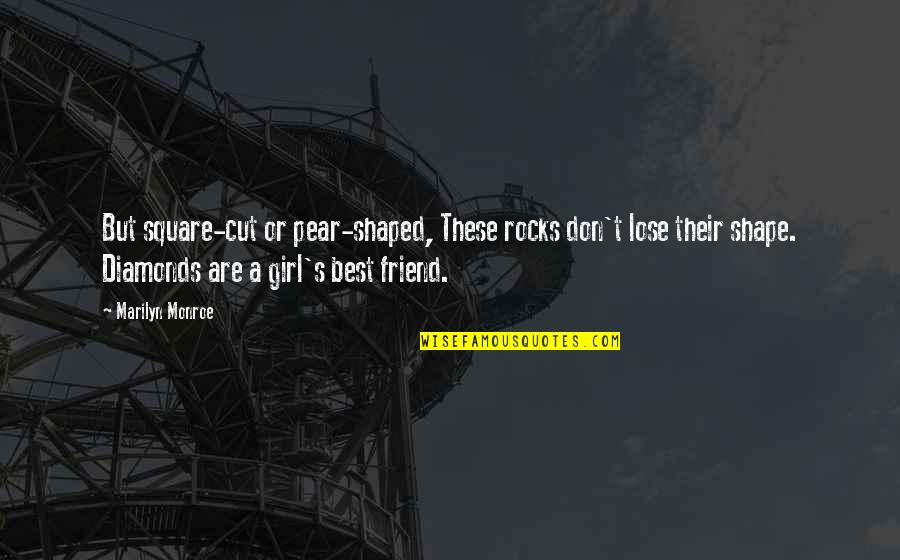 A Best Friend Quotes By Marilyn Monroe: But square-cut or pear-shaped, These rocks don't lose