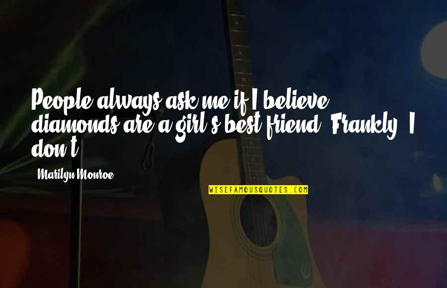 A Best Friend Quotes By Marilyn Monroe: People always ask me if I believe diamonds