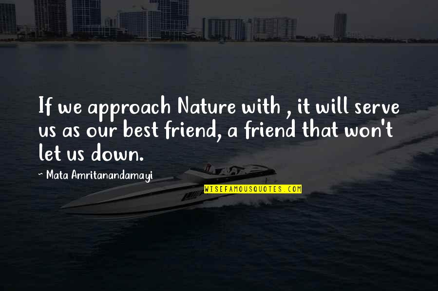 A Best Friend Quotes By Mata Amritanandamayi: If we approach Nature with , it will