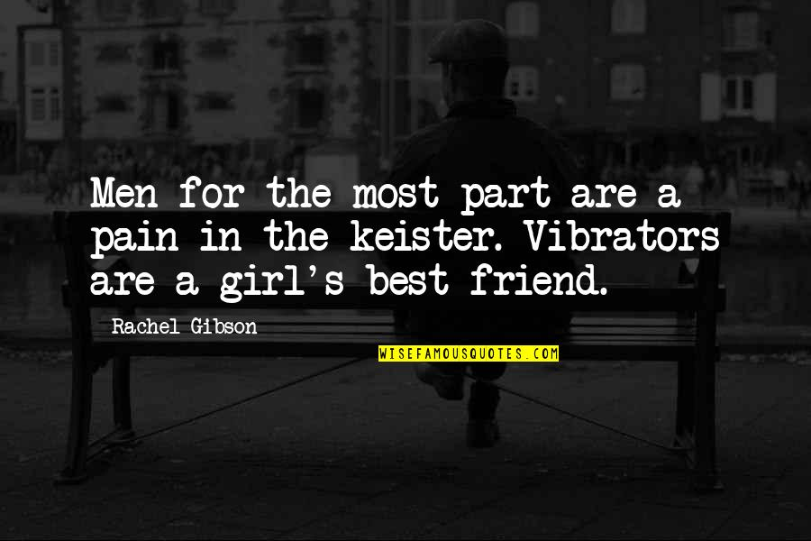 A Best Friend Quotes By Rachel Gibson: Men for the most part are a pain