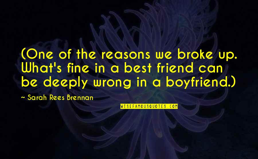 A Best Friend Quotes By Sarah Rees Brennan: (One of the reasons we broke up. What's