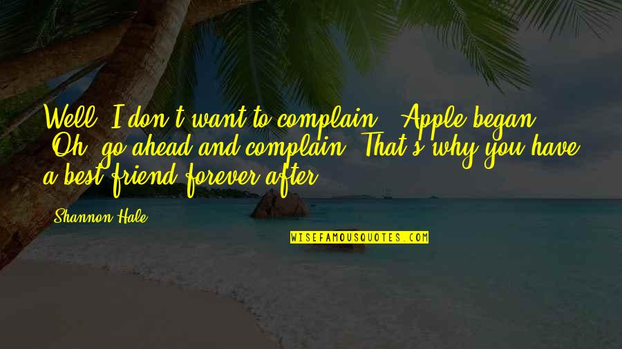 "A Best Friend Quotes By Shannon Hale: Well, I don't want to complain,"" Apple began."